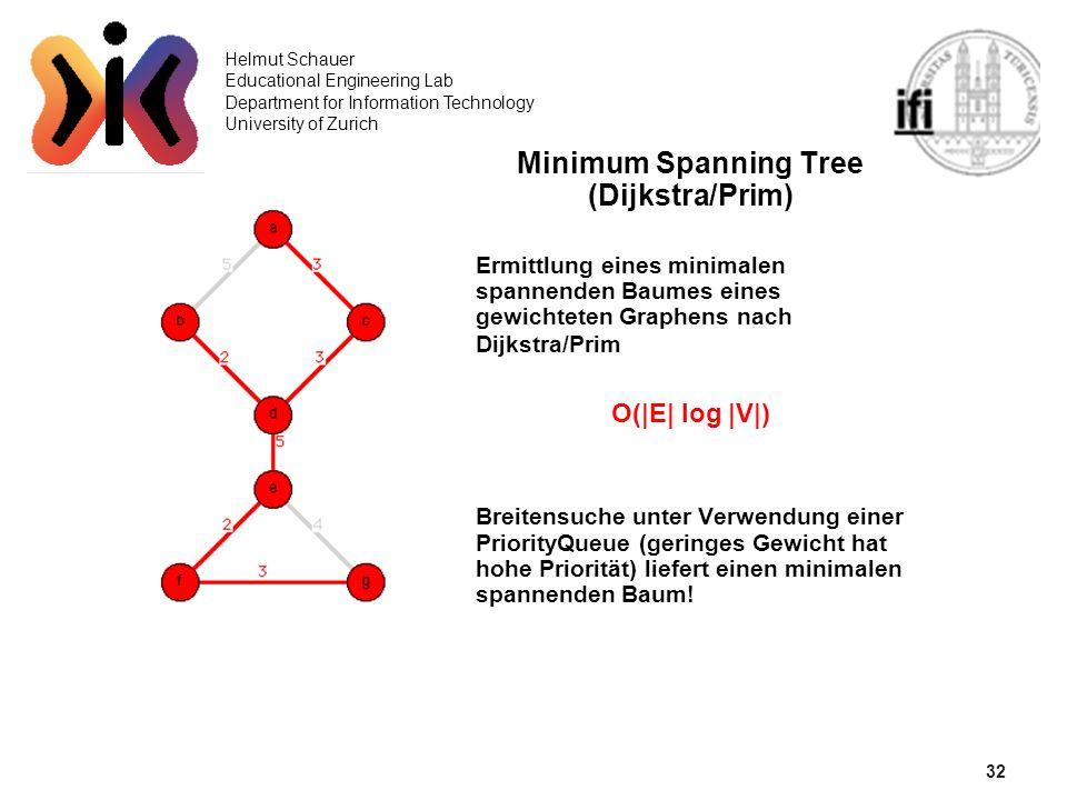 32 Helmut Schauer Educational Engineering Lab Department for Information Technology University of Zurich Minimum Spanning Tree (Dijkstra/Prim) Ermittl