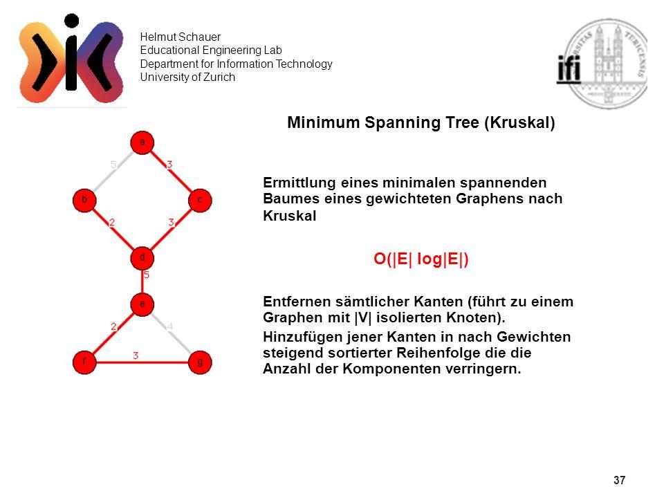 37 Helmut Schauer Educational Engineering Lab Department for Information Technology University of Zurich Minimum Spanning Tree (Kruskal) Ermittlung ei