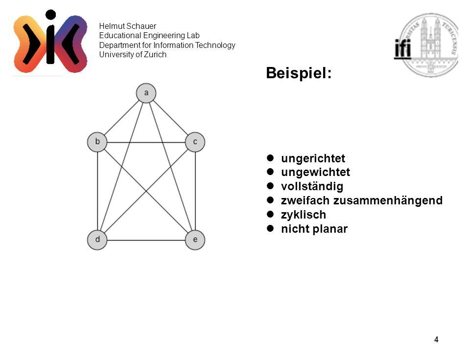 4 Helmut Schauer Educational Engineering Lab Department for Information Technology University of Zurich Beispiel: ungerichtet ungewichtet vollständig