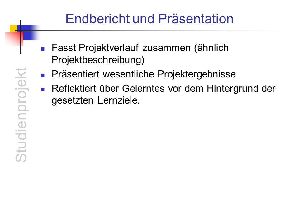 Studienprojekt Endbericht und Präsentation Fasst Projektverlauf zusammen (ähnlich Projektbeschreibung) Präsentiert wesentliche Projektergebnisse Refle