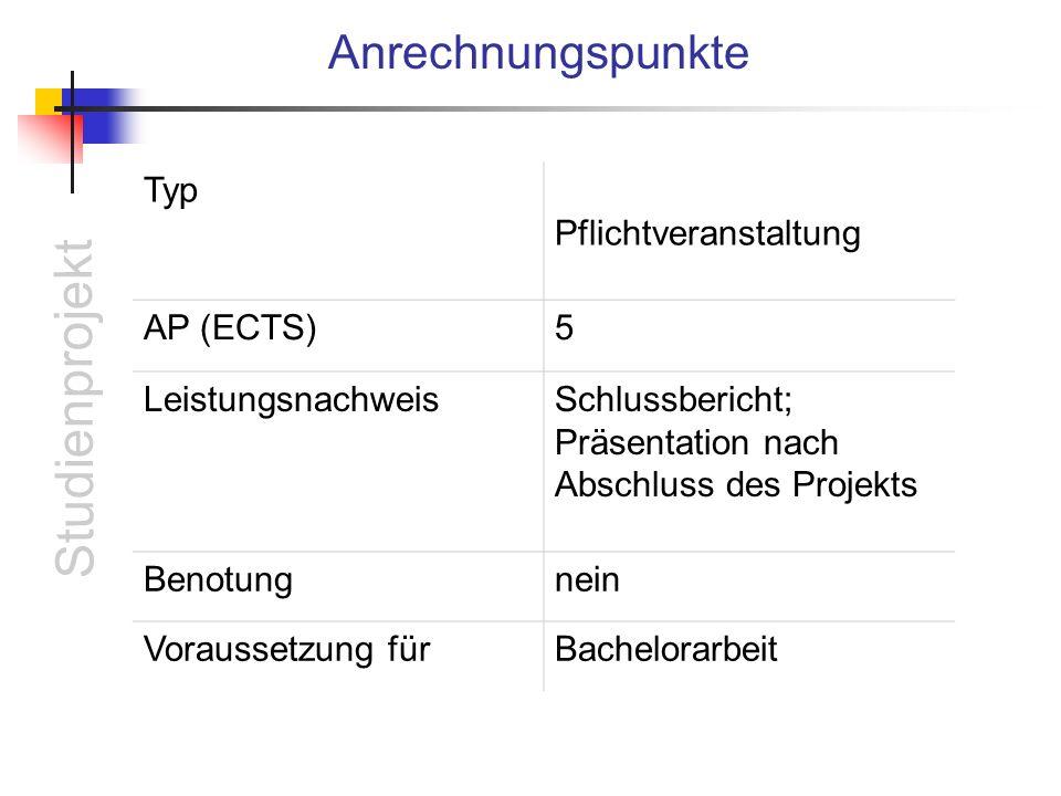 Studienprojekt Anrechnungspunkte Typ Pflichtveranstaltung AP (ECTS)5 LeistungsnachweisSchlussbericht; Präsentation nach Abschluss des Projekts Benotungnein Voraussetzung fürBachelorarbeit