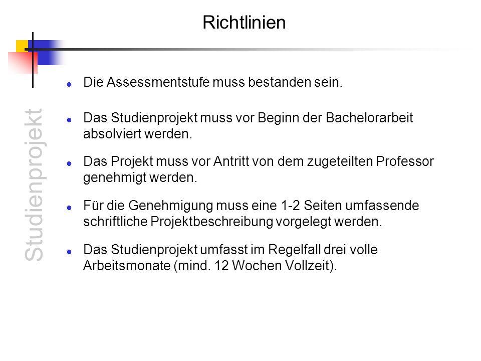 Studienprojekt Richtlinien Die Assessmentstufe muss bestanden sein. Das Studienprojekt muss vor Beginn der Bachelorarbeit absolviert werden. Das Proje