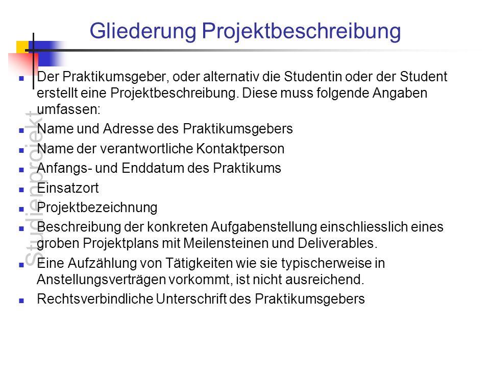 Studienprojekt Gliederung Projektbeschreibung Der Praktikumsgeber, oder alternativ die Studentin oder der Student erstellt eine Projektbeschreibung.