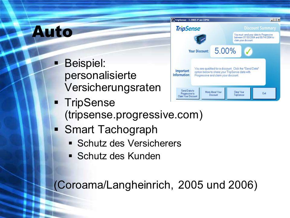 Auto Beispiel: personalisierte Versicherungsraten TripSense (tripsense.progressive.com) Smart Tachograph Schutz des Versicherers Schutz des Kunden (Coroama/Langheinrich, 2005 und 2006)