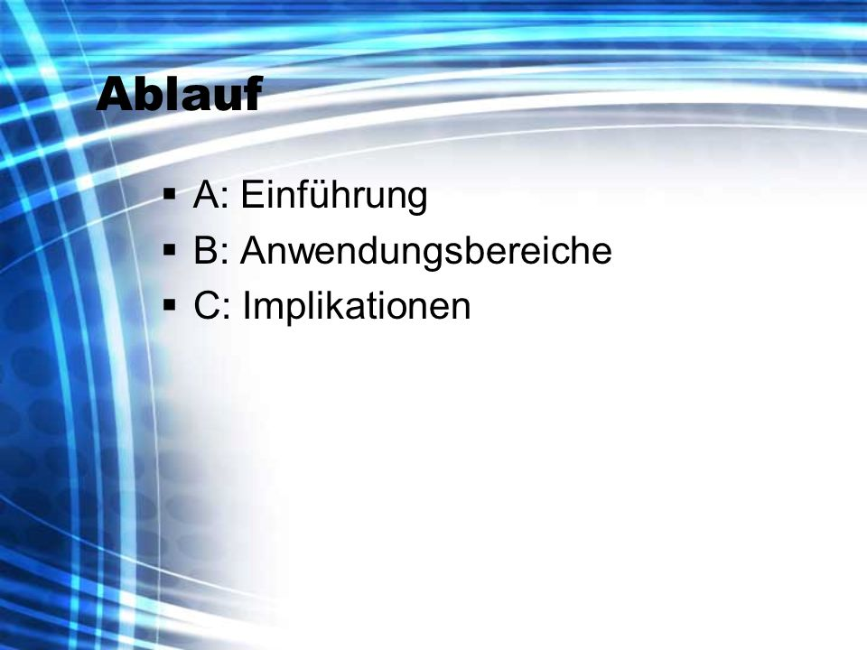 Ablauf A: Einführung B: Anwendungsbereiche C: Implikationen
