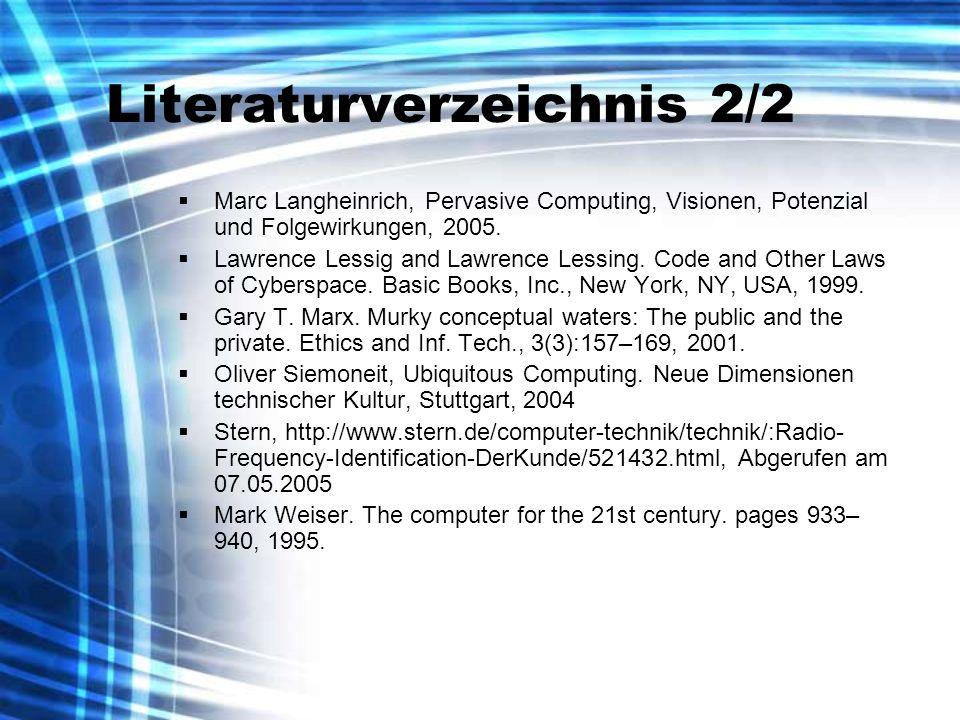 Literaturverzeichnis 2/2 Marc Langheinrich, Pervasive Computing, Visionen, Potenzial und Folgewirkungen, 2005. Lawrence Lessig and Lawrence Lessing. C