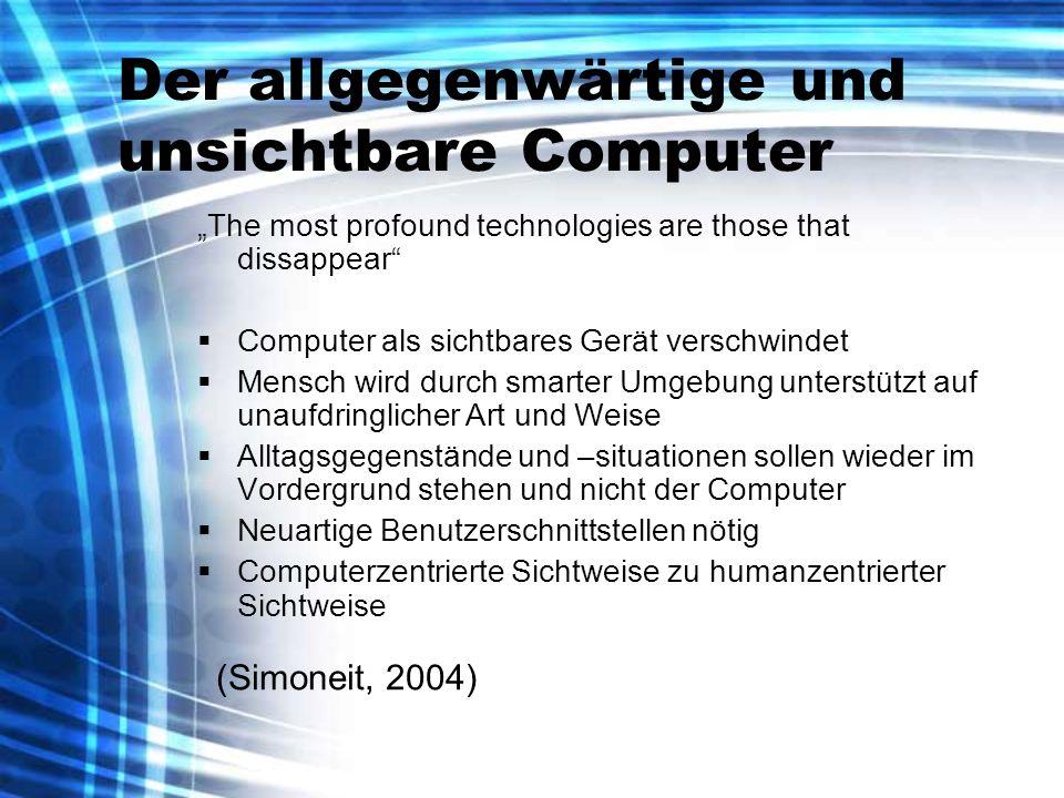 Der allgegenwärtige und unsichtbare Computer The most profound technologies are those that dissappear Computer als sichtbares Gerät verschwindet Mensc