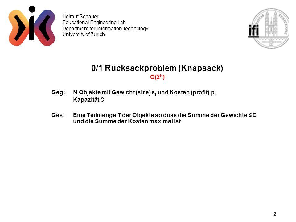 2 Helmut Schauer Educational Engineering Lab Department for Information Technology University of Zurich 0/1 Rucksackproblem (Knapsack) O(2 N ) Geg: N