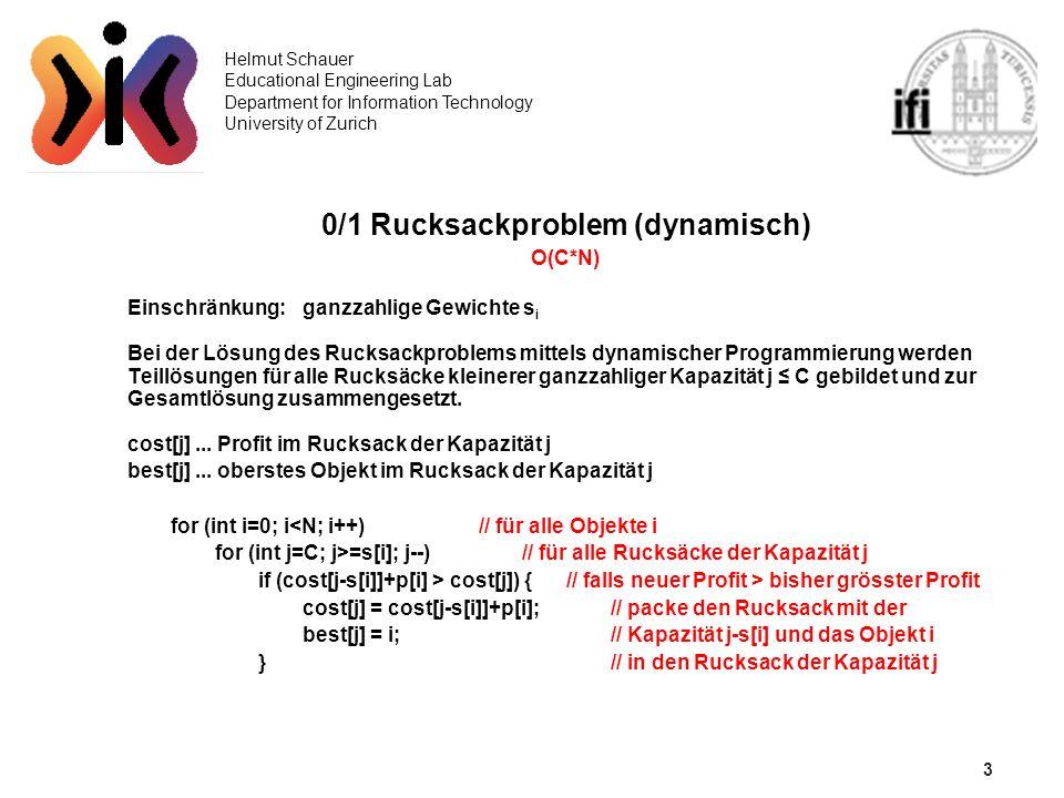 3 Helmut Schauer Educational Engineering Lab Department for Information Technology University of Zurich 0/1 Rucksackproblem (dynamisch) O(C*N) Einschr