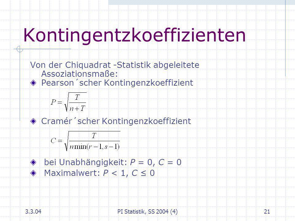 3.3.04PI Statistik, SS 2004 (4)21 Kontingentzkoeffizienten Von der Chiquadrat -Statistik abgeleitete Assoziationsmaße: Pearson´scher Kontingenzkoeffiz