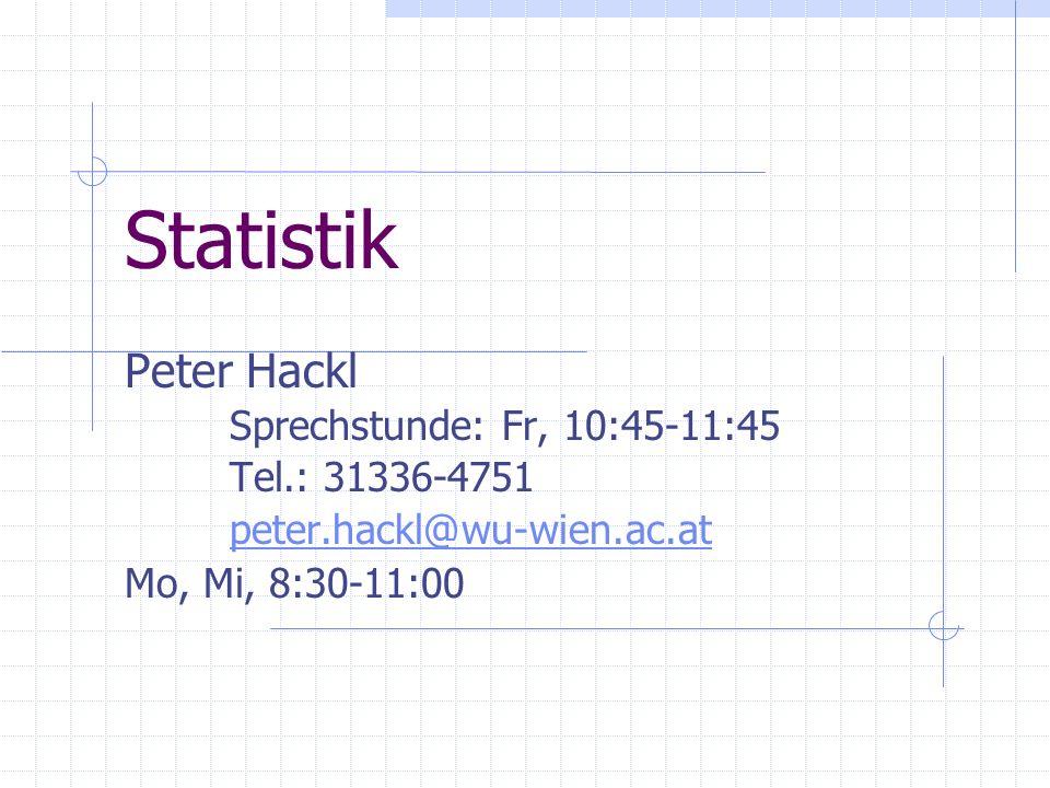 Statistik Peter Hackl Sprechstunde: Fr, 10:45-11:45 Tel.: 31336-4751 peter.hackl@wu-wien.ac.at Mo, Mi, 8:30-11:00