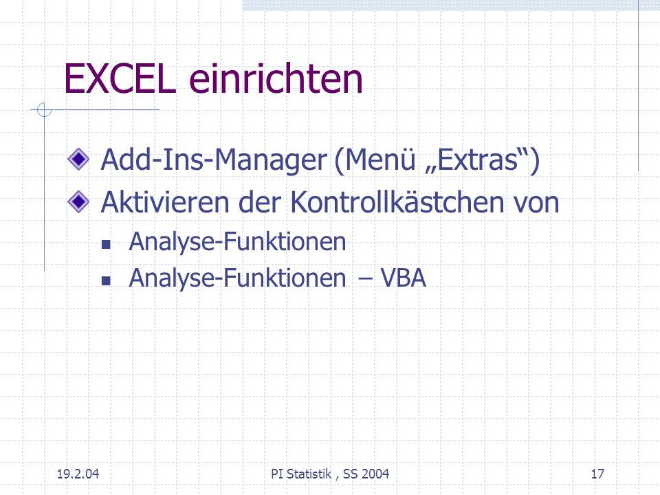 19.2.04PI Statistik, SS 200417 EXCEL einrichten Add-Ins-Manager (Menü Extras) Aktivieren der Kontrollkästchen von Analyse-Funktionen Analyse-Funktione