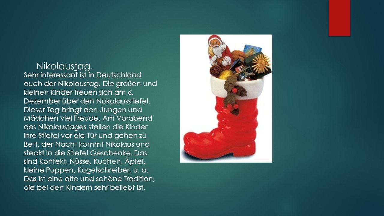 Nikolaustag. Sehr interessant ist in Deutschland auch der Nikolaustag. Die großen und kleinen Kinder freuen sich am 6. Dezember über den Nukolausstief