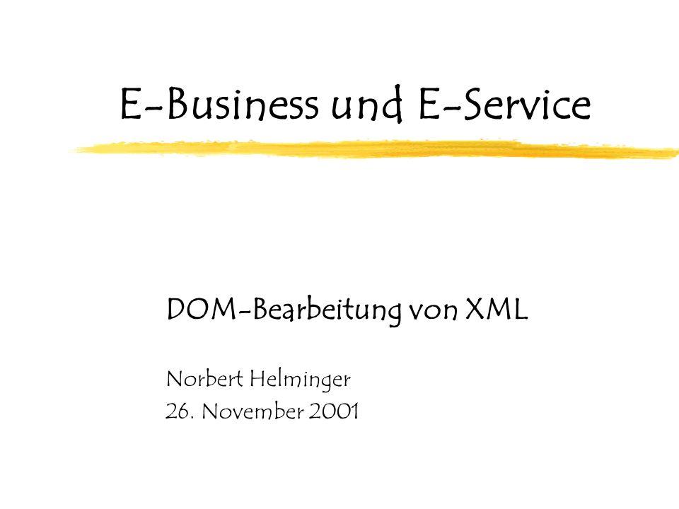 E-Business und E-Service DOM-Bearbeitung von XML Norbert Helminger 26. November 2001