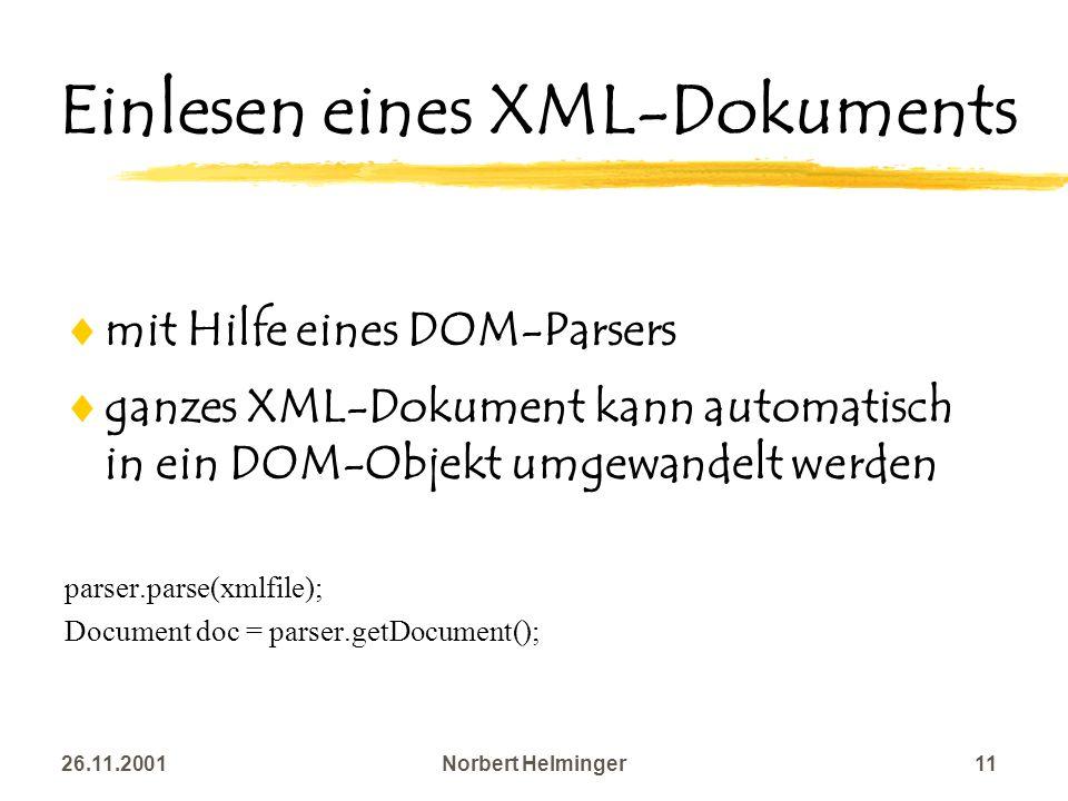 26.11.2001Norbert Helminger11 Einlesen eines XML-Dokuments mit Hilfe eines DOM-Parsers ganzes XML-Dokument kann automatisch in ein DOM-Objekt umgewand