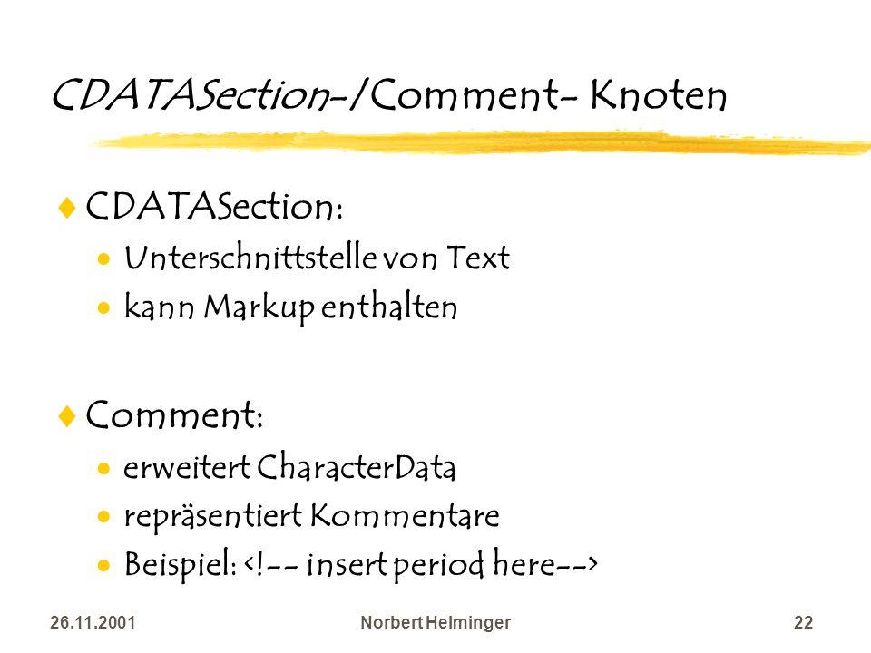 26.11.2001Norbert Helminger22 CDATASection-/Comment- Knoten CDATASection: Unterschnittstelle von Text kann Markup enthalten Comment: erweitert Charact