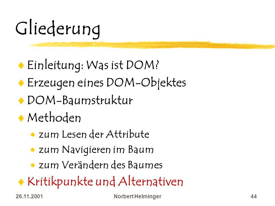 26.11.2001Norbert Helminger44 Gliederung Einleitung: Was ist DOM? Erzeugen eines DOM-Objektes DOM-Baumstruktur Methoden zum Lesen der Attribute zum Na