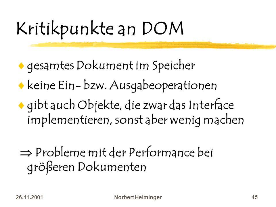 26.11.2001Norbert Helminger45 Kritikpunkte an DOM gesamtes Dokument im Speicher keine Ein- bzw. Ausgabeoperationen gibt auch Objekte, die zwar das Int