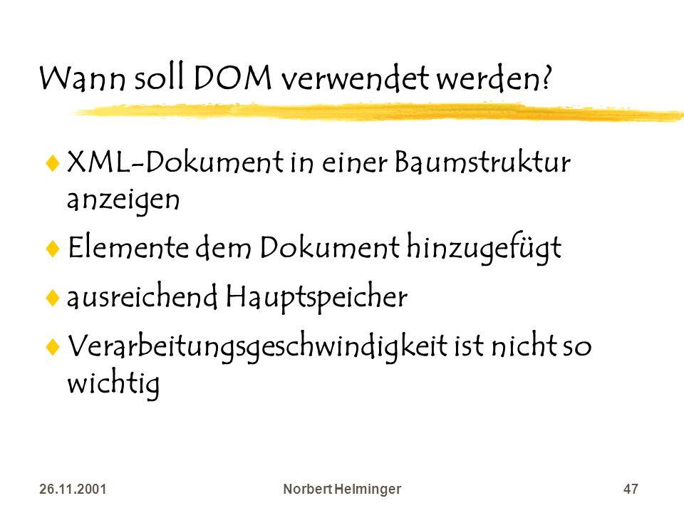 26.11.2001Norbert Helminger47 Wann soll DOM verwendet werden? XML-Dokument in einer Baumstruktur anzeigen Elemente dem Dokument hinzugefügt ausreichen