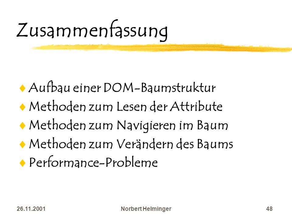 26.11.2001Norbert Helminger48 Zusammenfassung Aufbau einer DOM-Baumstruktur Methoden zum Lesen der Attribute Methoden zum Navigieren im Baum Methoden