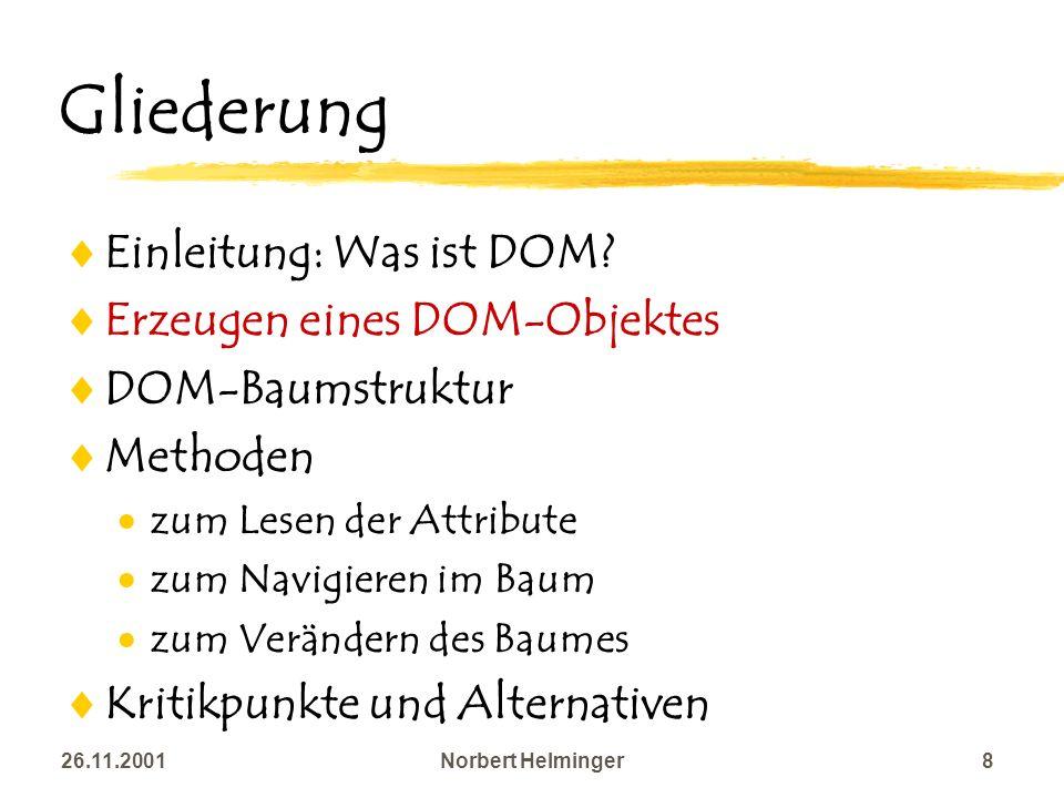 26.11.2001Norbert Helminger8 Gliederung Einleitung: Was ist DOM? Erzeugen eines DOM-Objektes DOM-Baumstruktur Methoden zum Lesen der Attribute zum Nav