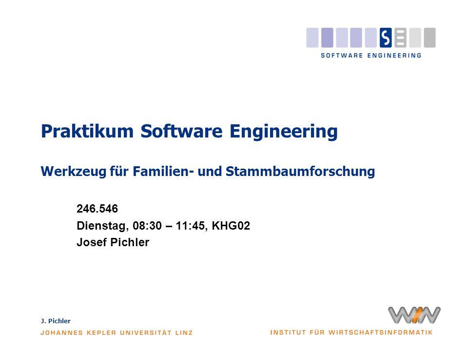 J. Pichler Praktikum Software Engineering Werkzeug für Familien- und Stammbaumforschung 246.546 Dienstag, 08:30 – 11:45, KHG02 Josef Pichler