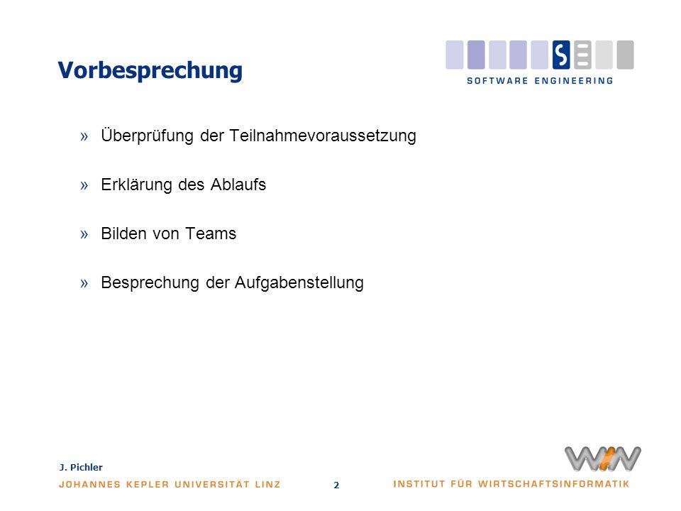 J. Pichler 2 Vorbesprechung »Überprüfung der Teilnahmevoraussetzung »Erklärung des Ablaufs »Bilden von Teams »Besprechung der Aufgabenstellung