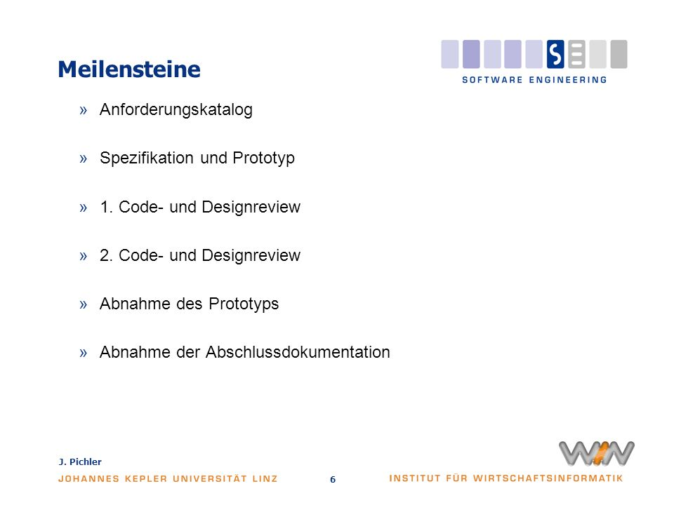 J. Pichler 6 Meilensteine »Anforderungskatalog »Spezifikation und Prototyp »1.