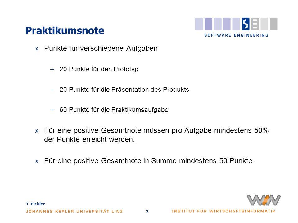 J. Pichler 7 Praktikumsnote »Punkte für verschiedene Aufgaben –20 Punkte für den Prototyp –20 Punkte für die Präsentation des Produkts –60 Punkte für