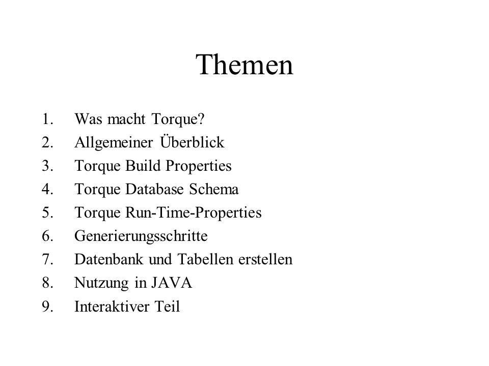 Themen 1.Was macht Torque? 2.Allgemeiner Überblick 3.Torque Build Properties 4.Torque Database Schema 5.Torque Run-Time-Properties 6.Generierungsschri