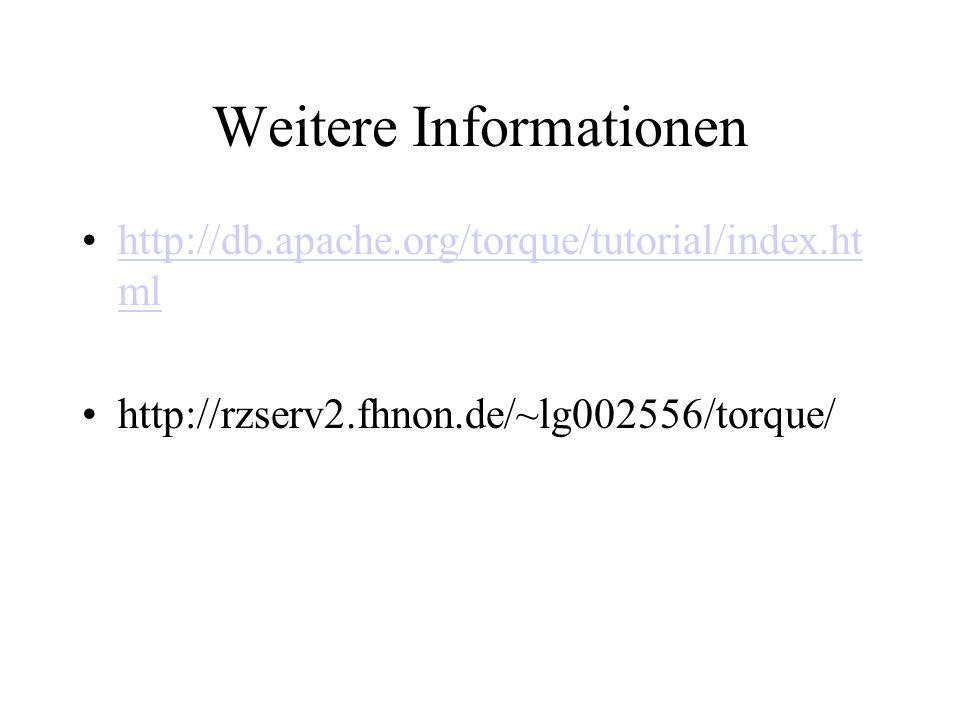 Weitere Informationen http://db.apache.org/torque/tutorial/index.ht mlhttp://db.apache.org/torque/tutorial/index.ht ml http://rzserv2.fhnon.de/~lg002556/torque/