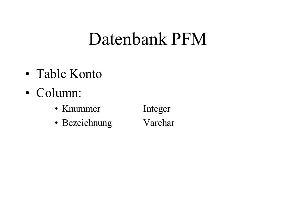 Datenbank PFM Table Konto Column: Knummer Integer Bezeichnung Varchar