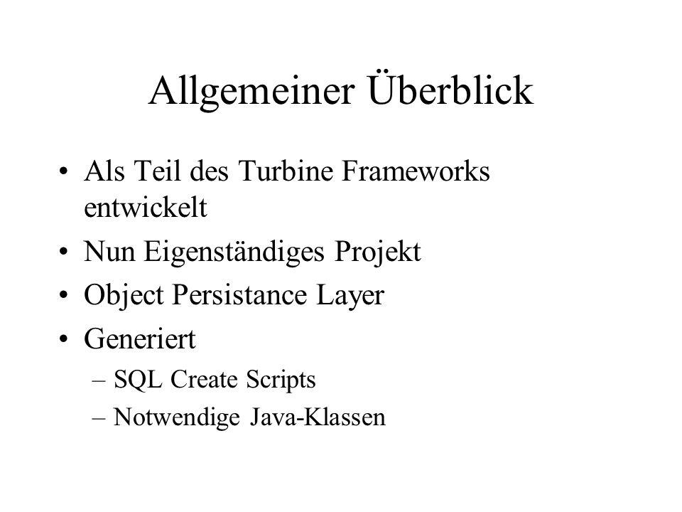 Allgemeiner Überblick Als Teil des Turbine Frameworks entwickelt Nun Eigenständiges Projekt Object Persistance Layer Generiert –SQL Create Scripts –Notwendige Java-Klassen