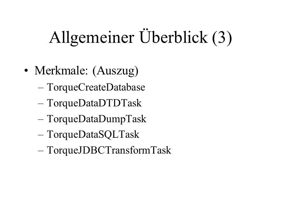 Allgemeiner Überblick (3) Merkmale: (Auszug) –TorqueCreateDatabase –TorqueDataDTDTask –TorqueDataDumpTask –TorqueDataSQLTask –TorqueJDBCTransformTask