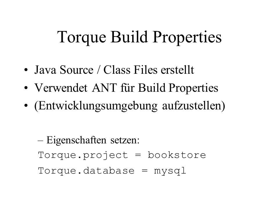 Torque Database Schema XML file, die die SQL Datenbank in Torque darstellt (Tables, Spaltennamen und Typendef.) Im Schemaverzeichnis 2 XML files –id-table-schema.xml –project-schema.xml