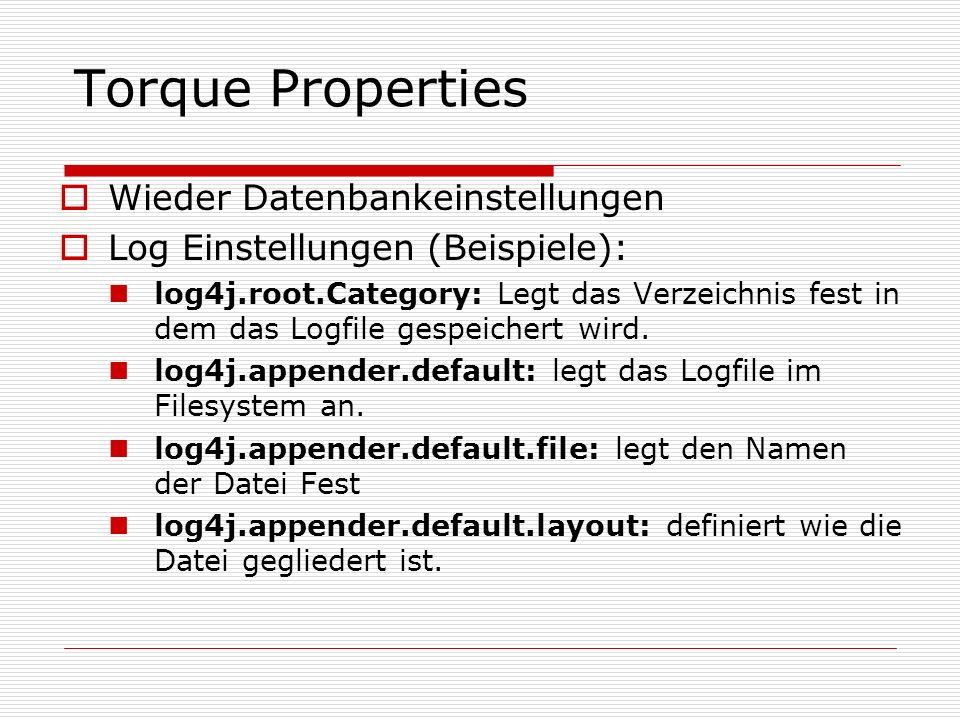 Torque Properties Wieder Datenbankeinstellungen Log Einstellungen (Beispiele): log4j.root.Category: Legt das Verzeichnis fest in dem das Logfile gespe