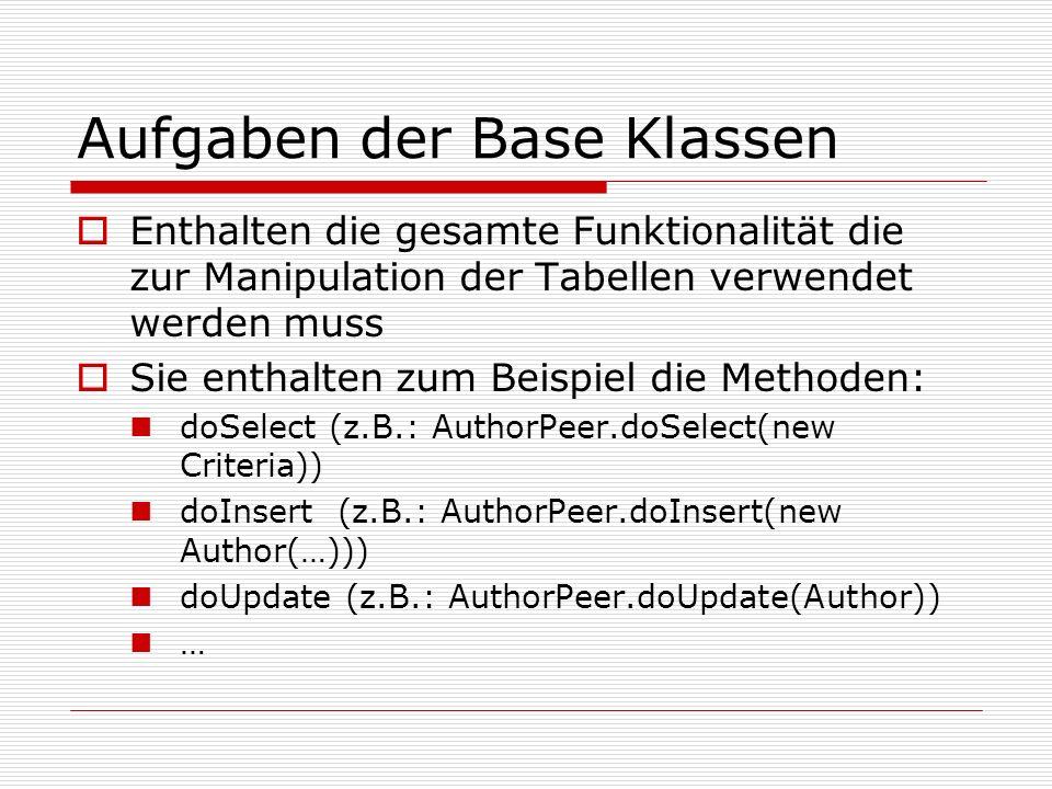 Aufgaben der Base Klassen Enthalten die gesamte Funktionalität die zur Manipulation der Tabellen verwendet werden muss Sie enthalten zum Beispiel die