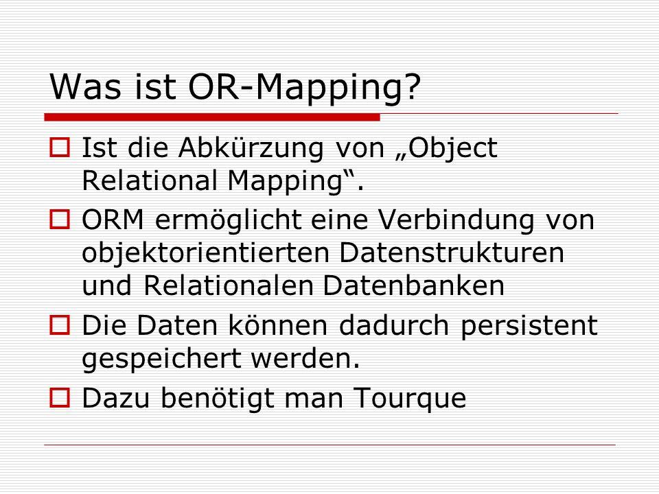 Was ist OR-Mapping? Ist die Abkürzung von Object Relational Mapping. ORM ermöglicht eine Verbindung von objektorientierten Datenstrukturen und Relatio