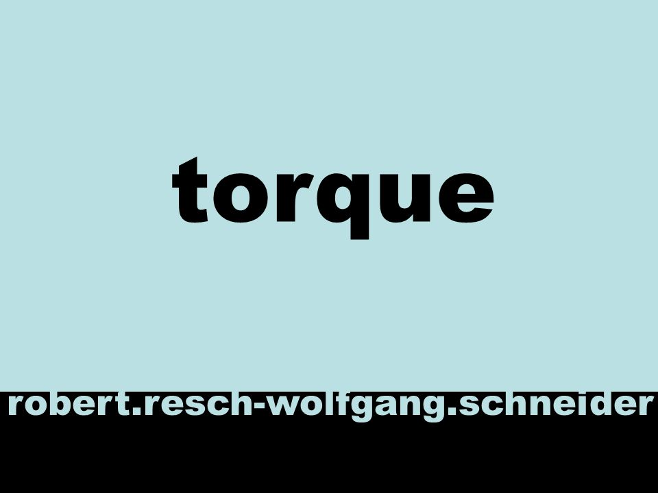 torque robert.resch-wolfgang.schneider