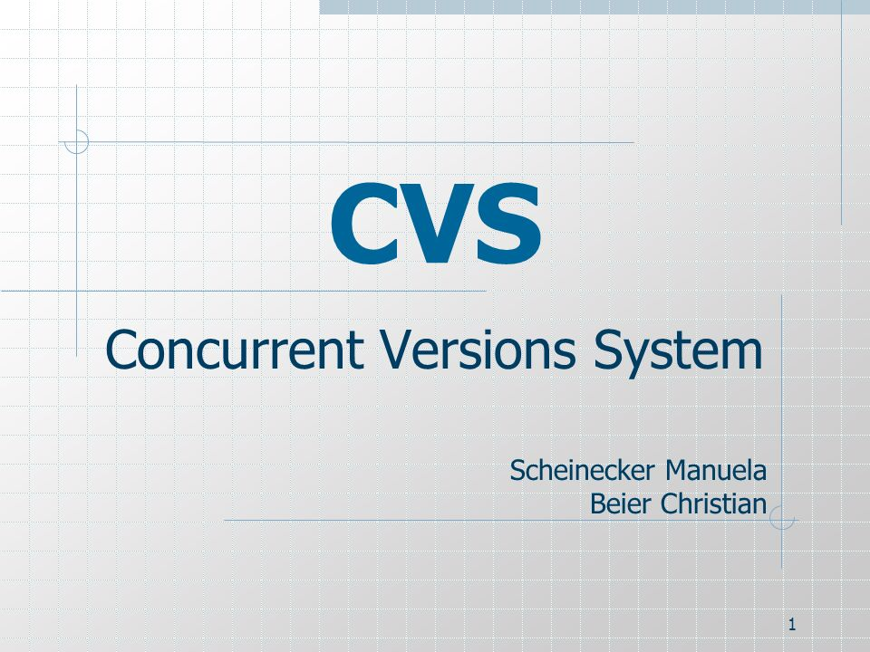 1 CVS Concurrent Versions System Scheinecker Manuela Beier Christian