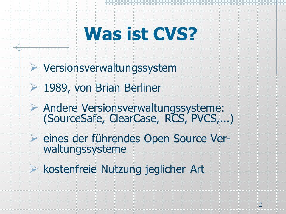 2 Was ist CVS? Versionsverwaltungssystem 1989, von Brian Berliner Andere Versionsverwaltungssysteme: (SourceSafe, ClearCase, RCS, PVCS,...) eines der
