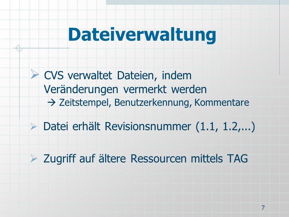 7 Dateiverwaltung CVS verwaltet Dateien, indem Veränderungen vermerkt werden Zeitstempel, Benutzerkennung, Kommentare Datei erhält Revisionsnummer (1.