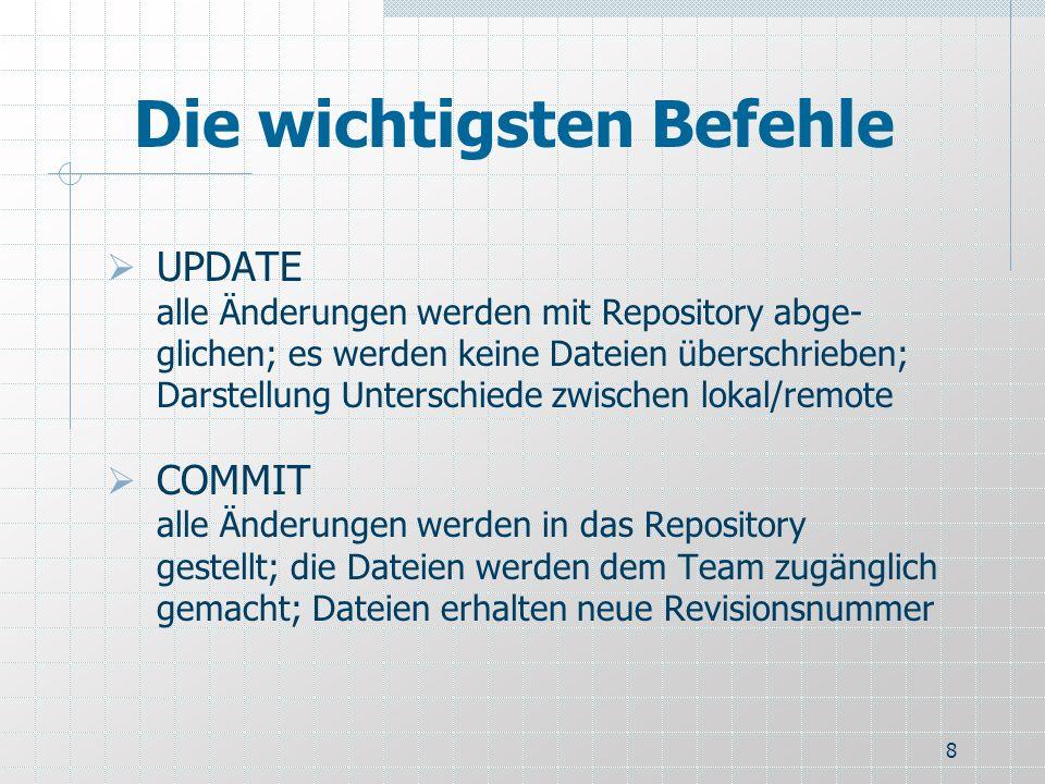 8 Die wichtigsten Befehle UPDATE alle Änderungen werden mit Repository abge- glichen; es werden keine Dateien überschrieben; Darstellung Unterschiede