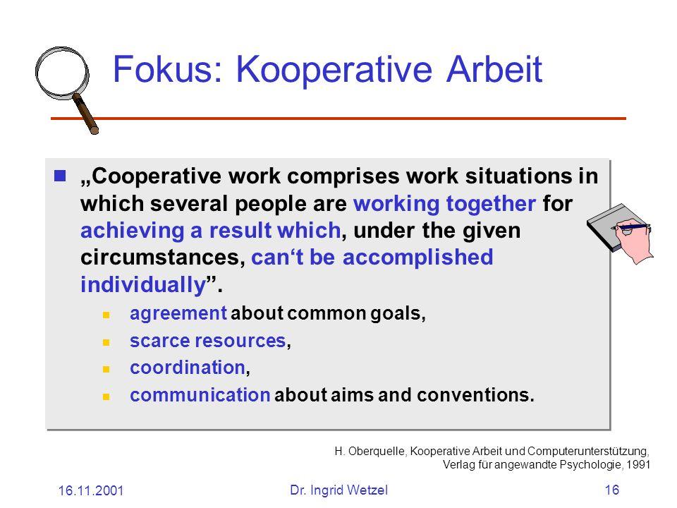 16.11.2001Dr. Ingrid Wetzel16 Fokus: Kooperative Arbeit H.