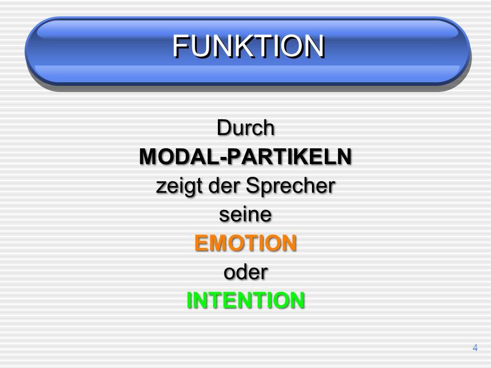 3 Welche Funktion haben Modal-Partikeln allgemein? Das ist praktisch. Das ist aber praktisch. Sie ist unfreundlich. Sie ist vielleicht unfreundlich. K