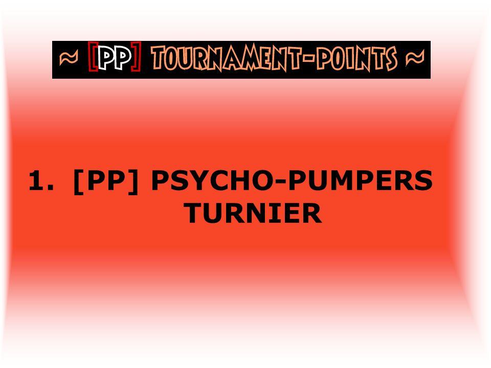 1.[PP] PSYCHO-PUMPERS TURNIER