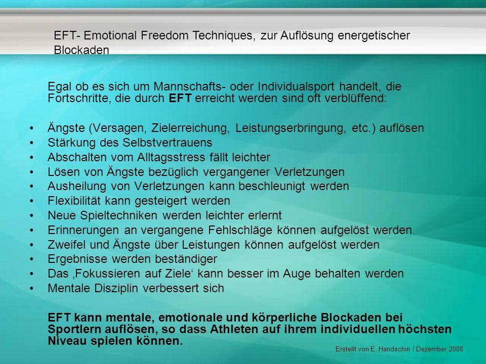 EFT- Emotional Freedom Techniques, zur Auflösung energetischer Blockaden Erstellt von E. Handschin / Dezember 2008 Egal ob es sich um Mannschafts- ode