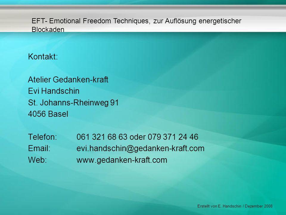 EFT- Emotional Freedom Techniques, zur Auflösung energetischer Blockaden Erstellt von E. Handschin / Dezember 2008 Kontakt: Atelier Gedanken-kraft Evi