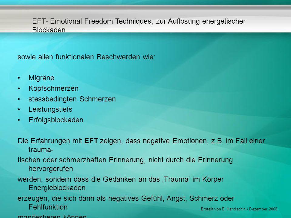 EFT- Emotional Freedom Techniques, zur Auflösung energetischer Blockaden Erstellt von E. Handschin / Dezember 2008 sowie allen funktionalen Beschwerde