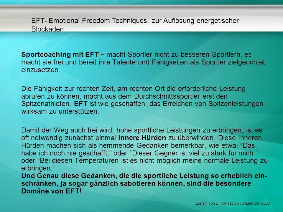 EFT- Emotional Freedom Techniques, zur Auflösung energetischer Blockaden Erstellt von E. Handschin / Dezember 2008 Sportcoaching mit EFT – macht Sport